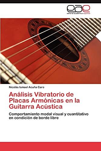 9783848477081: Análisis Vibratorio de Placas Armónicas en la Guitarra Acústica: Comportamiento modal visual y cuantitativo en condición de borde libre (Spanish Edition)