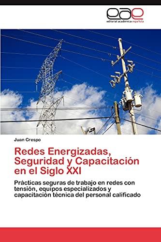 9783848477920: Redes Energizadas, Seguridad y Capacitación en el Siglo XXI: Prácticas seguras de trabajo en redes con tensión, equipos especializados y capacitación técnica del personal calificado (Spanish Edition)