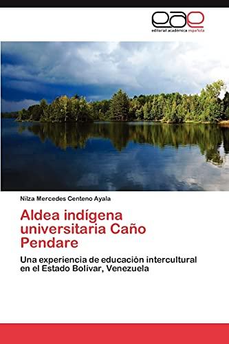 9783848478231: Aldea indígena universitaria Caño Pendare: Una experiencia de educación intercultural en el Estado Bolívar, Venezuela (Spanish Edition)