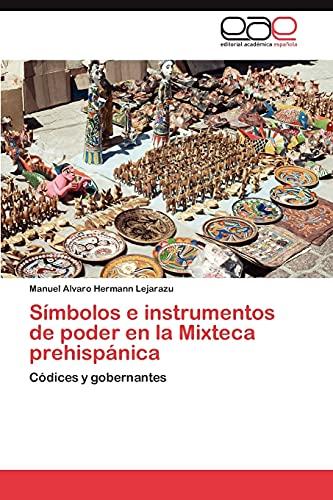 Simbolos E Instrumentos de Poder En La Mixteca Prehispanica: Manuel Alvaro Hermann Lejarazu