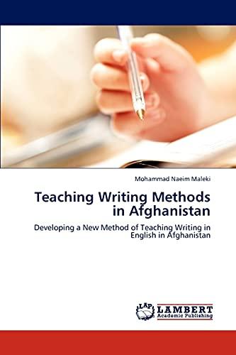 9783848480265: Teaching Writing Methods in Afghanistan: Developing a New Method of Teaching Writing in English in Afghanistan