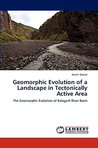 9783848481170: Geomorphic Evolution of a Landscape in Tectonically Active Area: The Geomorphic Evolution of Kalagarh River Basin