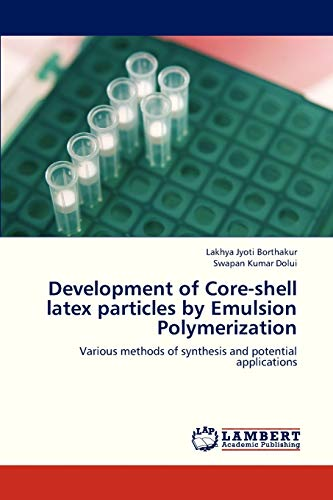 9783848481392: Development of Core-shell latex particles by Emulsion Polymerization: Various methods of synthesis and potential applications