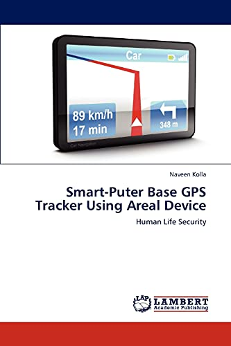 9783848482009: Smart-Puter Base GPS Tracker Using Areal Device: Human Life Security