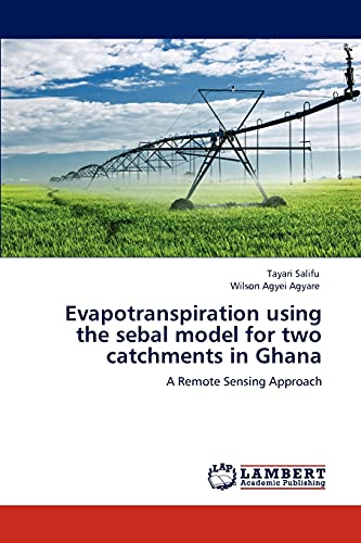 9783848482375: Evapotranspiration using the sebal model for two catchments in Ghana: A Remote Sensing Approach
