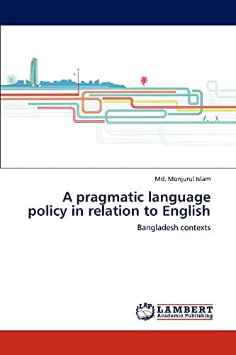 9783848482436: A pragmatic language policy in relation to English: Bangladesh contexts