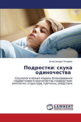 9783848483754: Podrostki: skuka odinochestva: Sotsiologicheskaya model' blokirovaniya podrostkovogo odinochestva posredstvom simpatii: struktura, prichiny, sledstviya (Russian Edition)