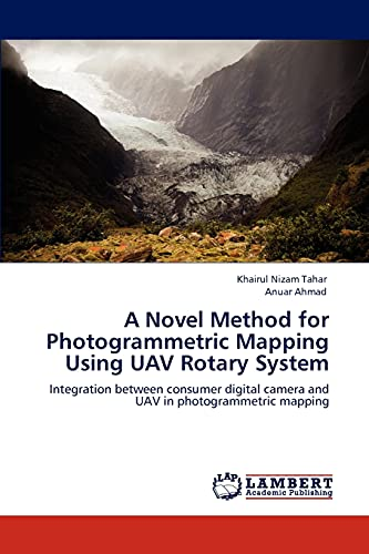 9783848483945: A Novel Method for Photogrammetric Mapping Using UAV Rotary System: Integration between consumer digital camera and UAV in photogrammetric mapping