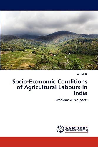 Socio-Economic Conditions of Agricultural Labours in India: Vithob B.