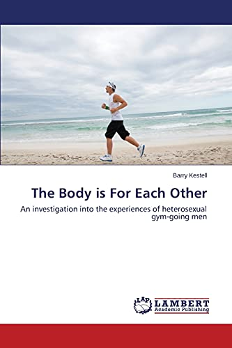 9783848484706: The Body is For Each Other: An investigation into the experiences of heterosexual gym-going men