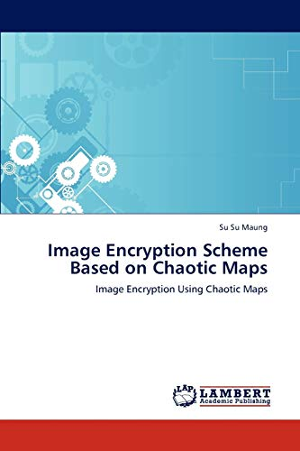 9783848484904: Image Encryption Scheme Based on Chaotic Maps: Image Encryption Using Chaotic Maps