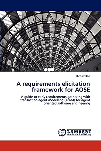 9783848486571: A requirements elicitation framework for AOSE: A guide to early requirements gathering with transaction agent modelling (TrAM) for agent oriented software engineering