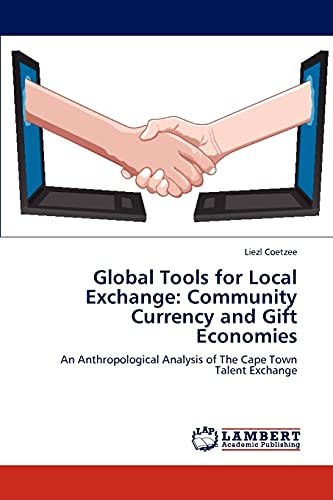 Global Tools for Local Exchange: Community Currency and Gift Economies: Liezl Coetzee