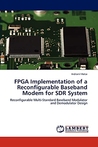 9783848486809: FPGA Implementation of a Reconfigurable Baseband Modem for SDR System: Reconfigurable Multi-Standard Baseband Modulator and Demodulator Design