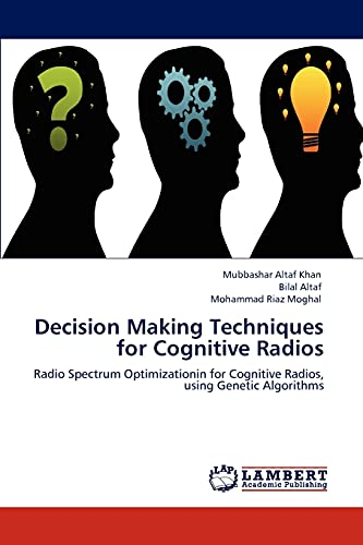 Decision Making Techniques for Cognitive Radios: Mohammad Riaz Moghal