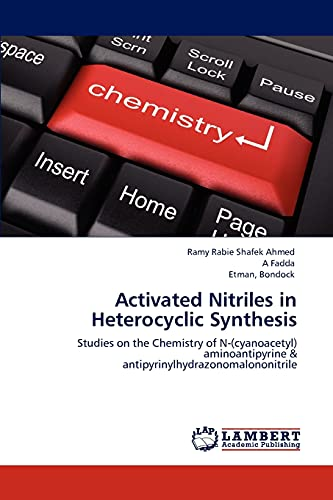 9783848487875: Activated Nitriles in Heterocyclic Synthesis: Studies on the Chemistry of N-(cyanoacetyl) aminoantipyrine & antipyrinylhydrazonomalononitrile