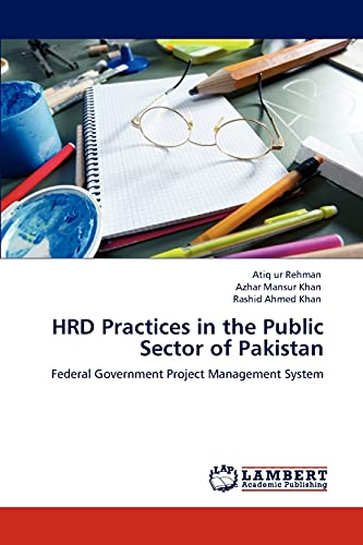 HRD Practices in the Public Sector of Pakistan: Federal Government Project Management System: Atiq ...