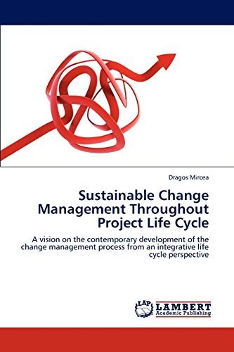 9783848488650: Sustainable Change Management Throughout Project Life Cycle: A vision on the contemporary development of the change management process from an integrative life cycle perspective