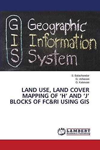 Land Use, Land Cover Mapping of 'H': Balachandar S, Usharani