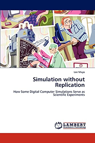 Simulation without Replication: How Some Digital Computer Simulations Serve as Scientific ...