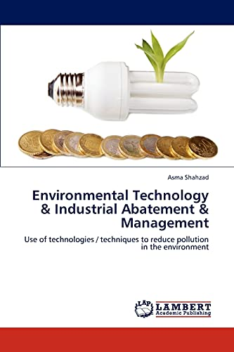 9783848490189: Environmental Technology & Industrial Abatement & Management: Use of technologies / techniques to reduce pollution in the environment
