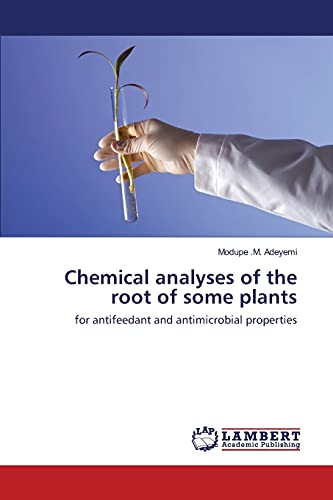 Chemical analyses of the root of some plants: for antifeedant and antimicrobial properties: Modupe ...
