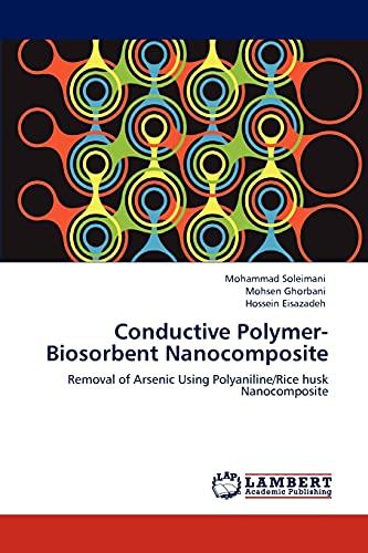 9783848491506: Conductive Polymer-Biosorbent Nanocomposite: Removal of Arsenic Using Polyaniline/Rice husk Nanocomposite