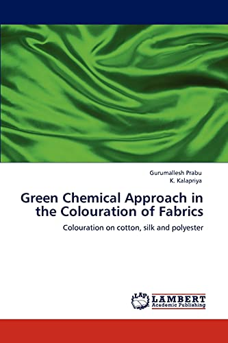 9783848491643: Green Chemical Approach in the Colouration of Fabrics: Colouration on cotton, silk and polyester