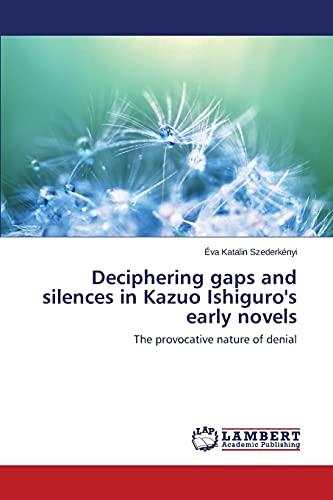 9783848492220: Deciphering gaps and silences in Kazuo Ishiguro's early novels
