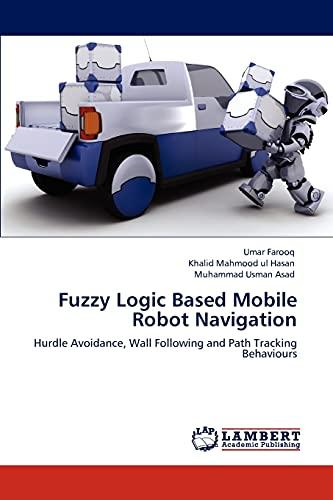 Fuzzy Logic Based Mobile Robot Navigation: Farooq, Umar /