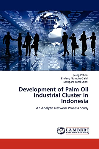 Development of Palm Oil Industrial Cluster in Indonesia: An Analytic Network Process Study: Iyung ...