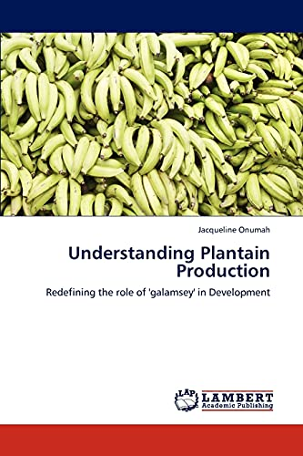 Understanding Plantain Production: Redefining the role of 'galamsey' in Development: ...
