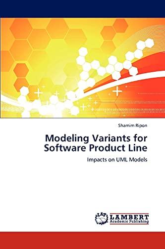 Modeling Variants for Software Product Line: Impacts on UML Models: Shamim Ripon