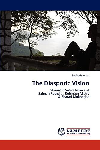 9783848496044: The Diasporic Vision: 'Home' in Select Novels of Salman Rushdie , Rohinton Mistry & Bharati Mukherjee