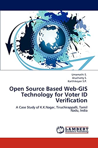 9783848496068: Open Source Based Web-GIS Technology for Voter ID Verification: A Case Study of K.K.Nagar, Tiruchirappalli, Tamil Nadu, India