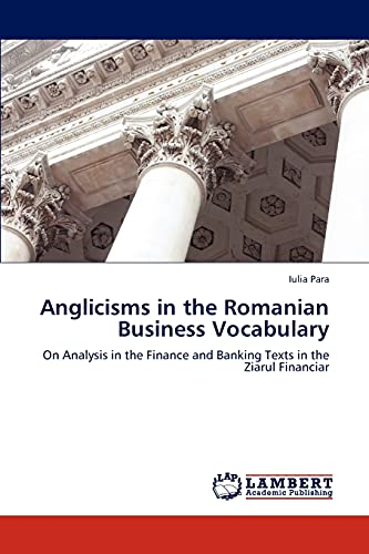 Anglicisms in the Romanian Business Vocabulary: On Analysis in the Finance and Banking Texts in the...