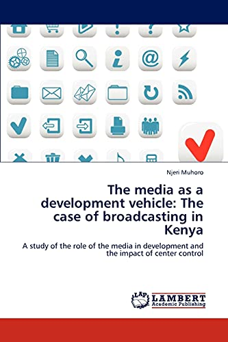 9783848496716: The media as a development vehicle: The case of broadcasting in Kenya: A study of the role of the media in development and the impact of center control