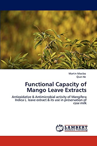 9783848498345: Functional Capacity of Mango Leave Extracts: Antioxidative & Antimicrobial activity of Mangifera Indica L. leave extract & its use in preservation of cow milk