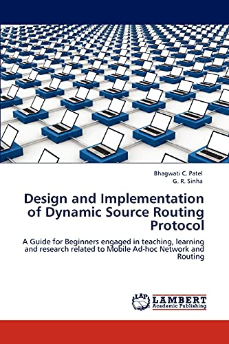 9783848498420: Design and Implementation of Dynamic Source Routing Protocol: A Guide for Beginners engaged in teaching, learning and research related to Mobile Ad-hoc Network and Routing