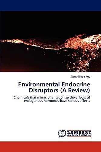 Environmental Endocrine Disruptors (a Review): Saptadeepa Roy