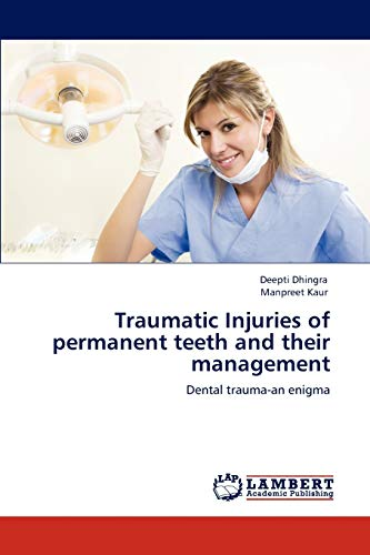 9783848499809: Traumatic Injuries of permanent teeth and their management: Dental trauma-an enigma