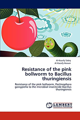 Resistance of the Pink Bollworm to Bacillus Thuringiensis: Al-Kazafy Sabry