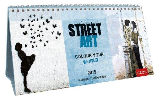 9783848511570: Street Art - Colour your world 2015: Tisch-Kalender zum Aufstellen