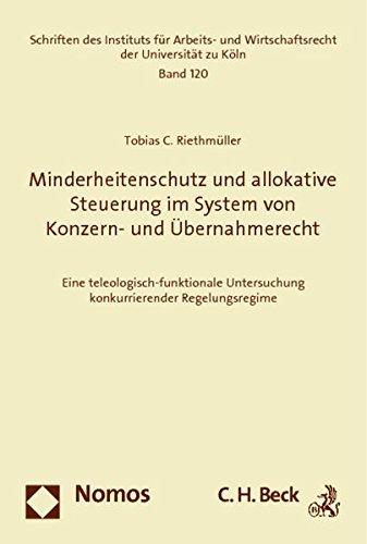 Minderheitenschutz und allokative Steuerung im System von Konzern- und Übernahmerecht: Tobias ...