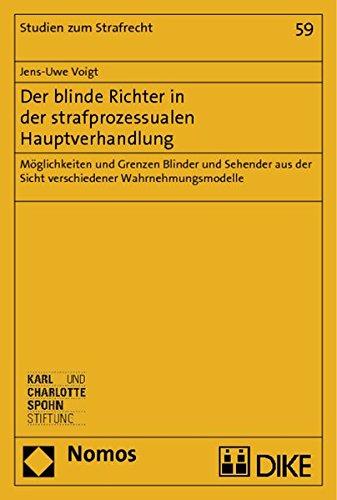 Der blinde Richter in der strafprozessualen Hauptverhandlung: Moglichkeiten und Grenzen Blinder und...