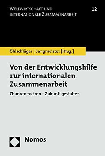 9783848701865: Von der Entwicklungshilfe zur internationalen Zusammenarbeit: Chancen nutzen - Zukunft gestalten