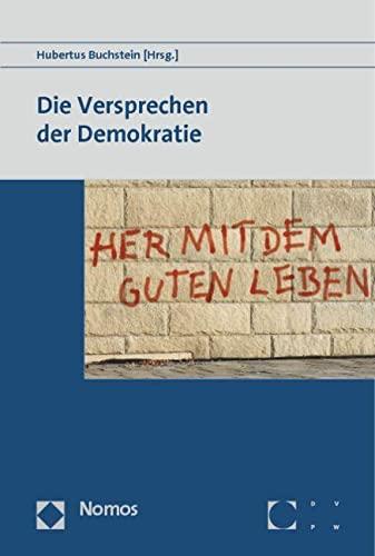 9783848702305: Die Versprechen der Demokratie: 25. wissenschaftlicher Kongress der Deutschen Vereinigung f�r Politische Wissenschaft