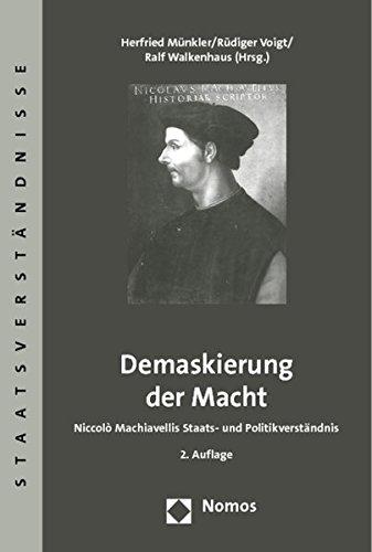 Demaskierung der Macht: Niccolò Machiavellis Staats- und Politikverständnis (Paperback)