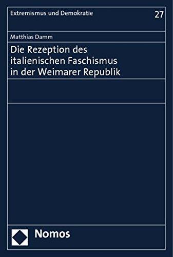 Die Rezeption des italienischen Faschismus in der Weimarer Republik: Matthias Damm