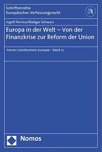 Europa in der Welt - Von der Finanzkrise zur Reform der Union: Ingolf Pernice, R?diger Schwarz